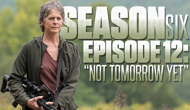 The Walking Dead Season 6 Episode 12 Not Tomorrow Yet Recap Discussion Skybound Entertainment