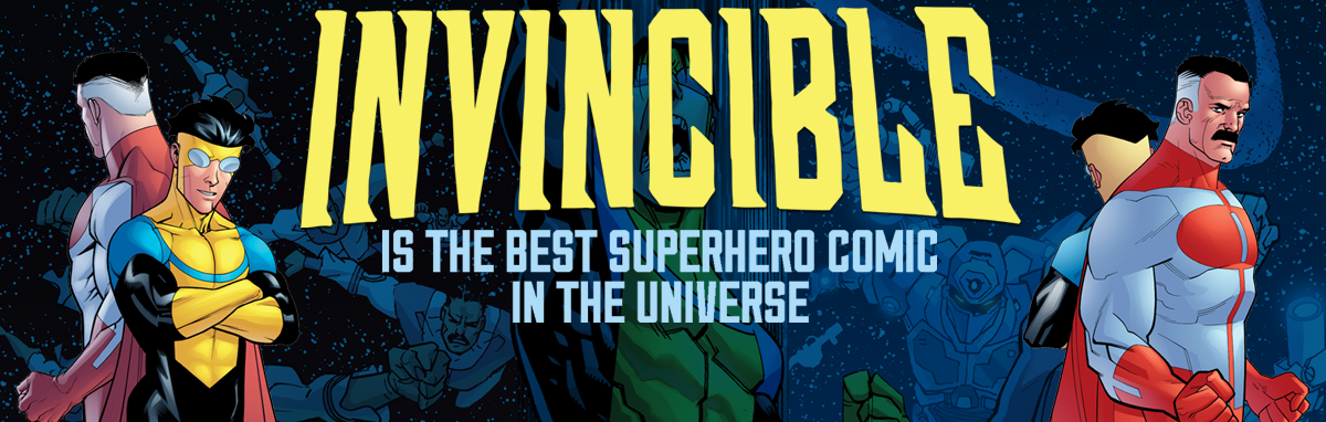 Invincible Is The Best Superhero Comic In The Universe by David Harper